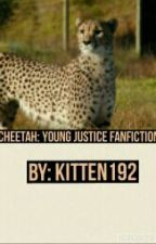 Cheetah : Young Justice Fanfiction by Lizzy-Walters