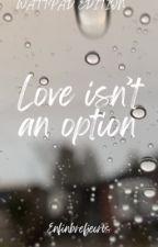 Love Isn't An Option [TERMINÉ/RÉÉCRITURE] by Enfinbrefjecris