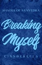 Breaking Myself (SB Series #2)  by cinnderella
