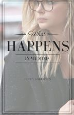 What Happens In My Mind by HollyGarritsen