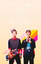 [Oneshot][ChanHun] Are you alright? by tn1512
