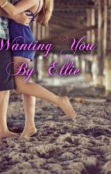 Wanting you by ambrosegirl717