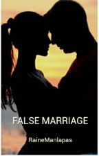 FALSE MARRIAGE by RaineManlapas