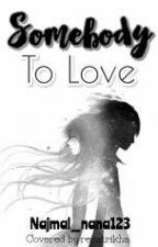 Somebody To Love by Najmal_nana123