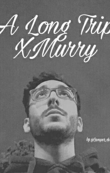 A Long Trip || XMurry
