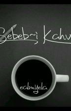 Sebeb~i Kahve (BİLGENİN TOZLU ASKILIĞINDA) by ealmyela