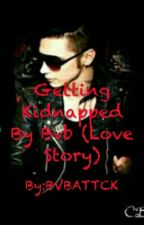 Getting Kidnapped By Bvb (Love Story) by Dead_As_Fuck666