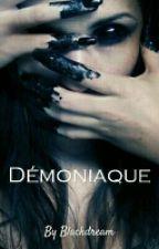 Démoniaque (terminé)  by CassieJames18