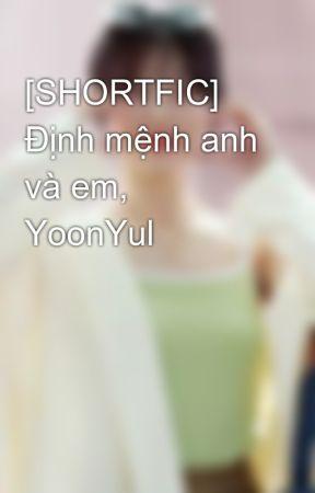 [SHORTFIC] Định mệnh anh và em, YoonYul by yoongcasau