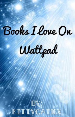 Books I love on wattpad by kittycat16x