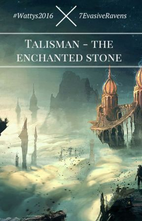TALISMAN - The Enchanted Stone (#Wattys2016) by coolkezithings