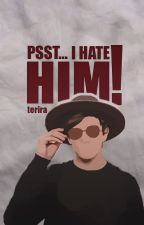 Psst... I hate him! by terira