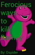 Ferocious Ways To Kill Barney by dspider
