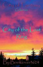 💍✨City Of The Lost Ring✨💍 by Booklover3624