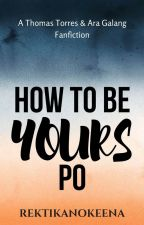How To Be Yours Po by rektikanokeena