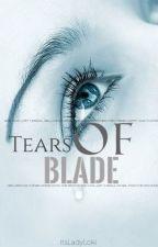 Tears Of Blade by ItsLadyLoki