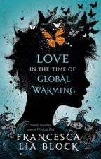 Love in the Time of Global Warming by francescaliablock