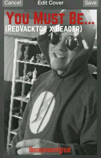 You Must Be... (RedVacktor X Reader)