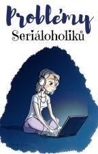 Problémy Seriáloholiků by LilyLeDoux