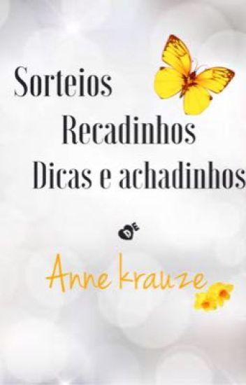 SORTEIOS, RECADINHOS, DICAS E  ACHADINHOS DE ANNE KRAUZE
