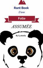 Rant Book D'une folle assumée  by Lystoria
