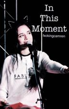 In This Moment ( Camila/You )  by fxckingcamren