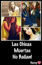 Las Chicas Muertas No Bailan by asdfgDhjkl