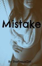 Mistake by ThatJesusGirl