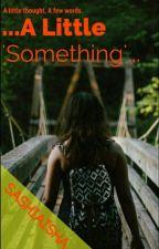 ...A Little 'Something'... by SashiAisha