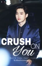 [COMPLETED] Crush On You ||  Suho FF by fanficloverme