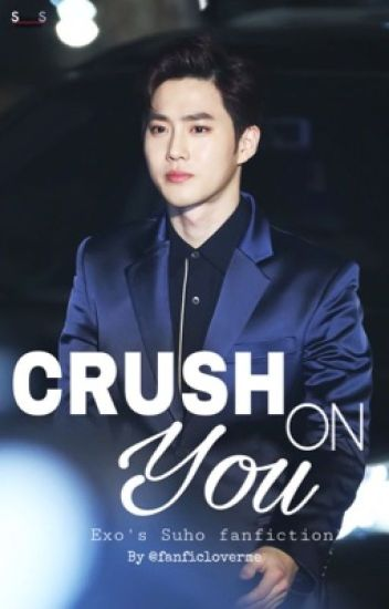 [COMPLETED] Crush On You ||  Suho FF