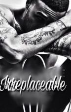 Irreplaceable by His-Darling-