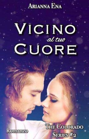 Vicino al tuo Cuore. The Colorado Series #2 (COMPLETA e in revisione) by AriannaEna