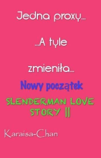 Jedna Proxy... ...A Tyle Zmieniła... Nowy Początek SLENDERMAN LOVE STORY ||