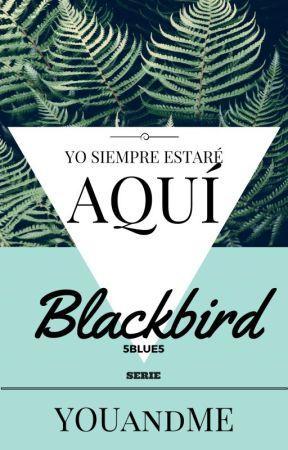 YO SIEMPRE ESTARÉ AQUÍ© - Serie: Black bird (Pájaro Negro) by 5BLUE5