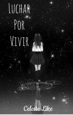 Luchar por vivir by CelesteLike