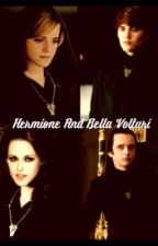 Hermione and Bella Volturi by Ilovemydogs3