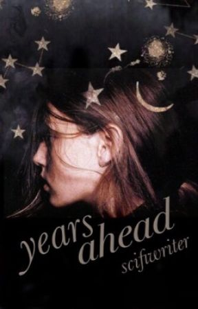 Years Ahead #Wattys2017 by scifiwriter