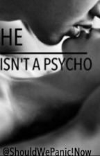 He Isn't A Psycho by ShouldWePanicNow