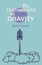 El testamento de Gravity by Milaeryn