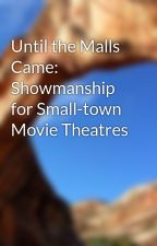 Until the Malls Came: Showmanship for Small-town Movie Theatres by eggwyatt05