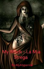 My Witch - La Mia Strega (sospesa) by AlyAlypanda