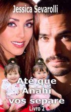 Até que Anahí vos separe AyA - Livro 2 by Jessica_Sevarolli