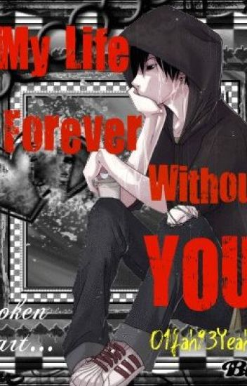 MY LIFE FOREVER WITHOUT YOU