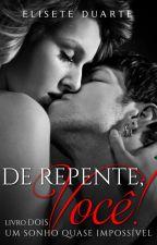 DE REPENTE, Você! UM SONHO QUASE IMPOSSÍVEL (degustação) by EliseteDuarte