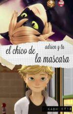 El Chico De La Máscara//Adrien Y Tu//TERMINADA by pandiland01