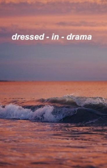 dressed in drama