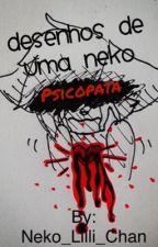 Desenhos de uma Neko Psicopata  by Neko_Lilli_Chan