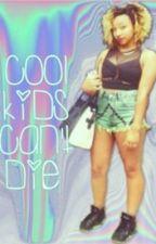 Cool Kids Cant Die by MoenOMG