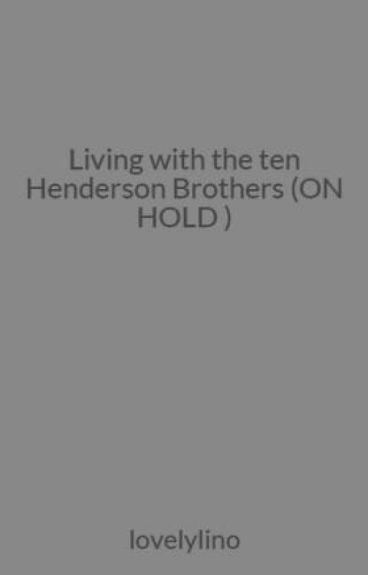 Life (Previously Living with the ten Henderson Brothers) (Work in progress) by lovelylino